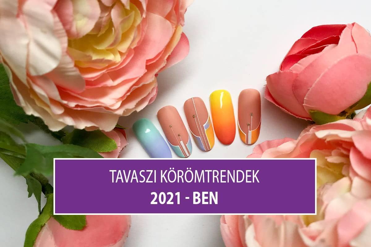 Tavaszi Körömtrendek 2021-ben