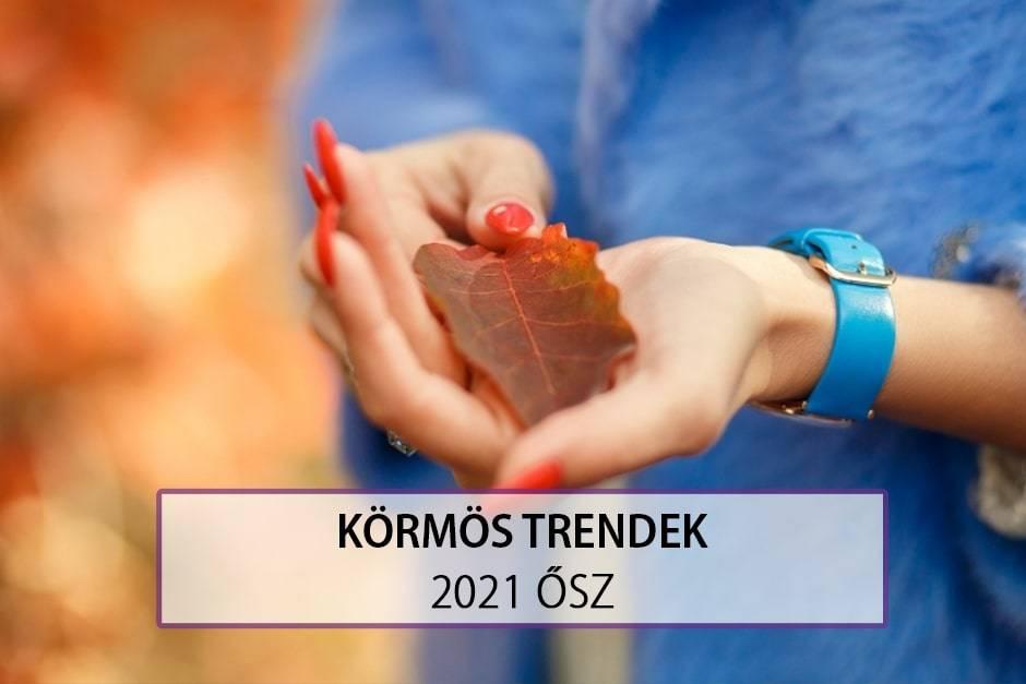 Körmös Trendek - 2021 Ősz