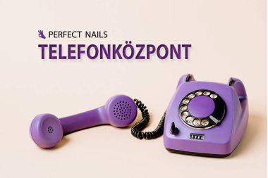 Telefonközpont a Perfect Nails-nél!