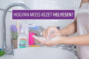 Hogyan moss kezet helyesen? - Kézmosási útmutató