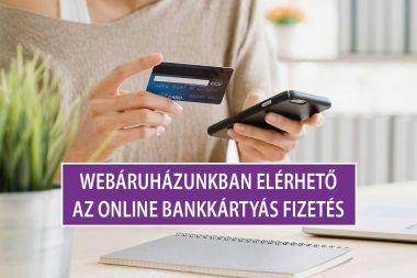 Webáruházunkban elérhető az online bankkártyás fizetés!